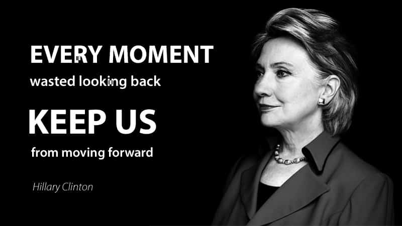 Hillary Clinton Quote The 7 Most Inspiring Moving Forward Quotes  The World Of Positive
