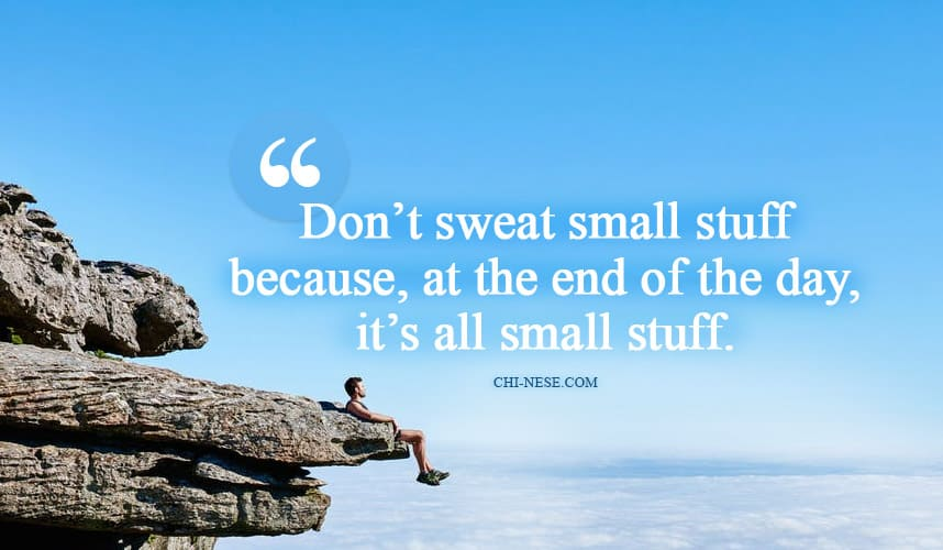 don't sweat small stuff