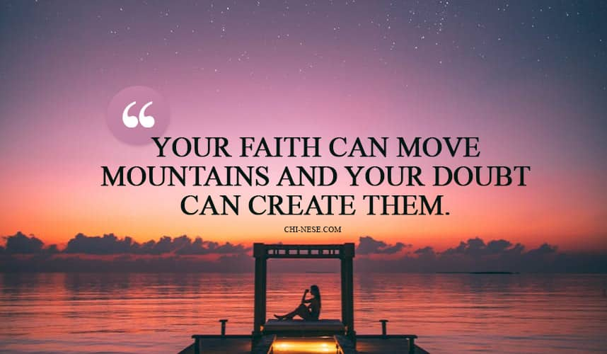 Your faith can move mountains and your doubt can create them