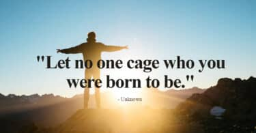 Let no one cage who you were born to be